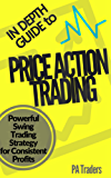 In Depth Guide to Price Action Trading: Powerful Swing Trading Strategy for Consistent Profits (English Edition)