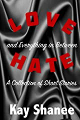 Love Hate and Everything in Between: A Collection of Short Stories Kindle Edition