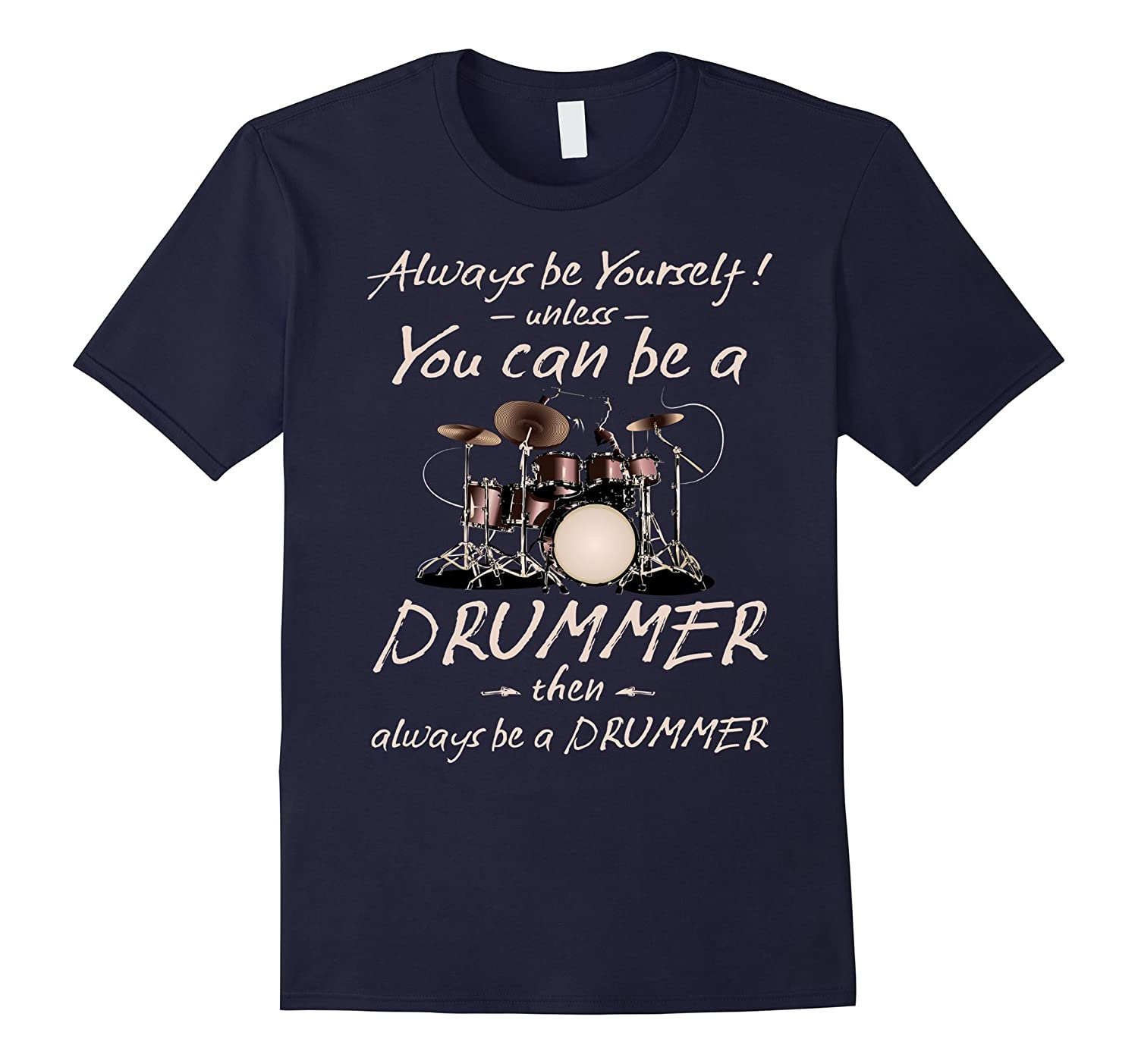 Always be Yourself! Unless You can be a Drummer shirt-Art
