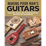 Making Poor Man's Guitars: Cigar Box Guitars, the Frying Pan Banjo and Other DIY Instruments (Fox Chapel Publishing) Step-by-