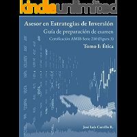 Asesor en Estrategias de Inversión: Tomo I: Ética (Guía de preparación de examen AMIB Figura 3 nº 1)