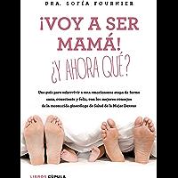 ¡Voy a ser mamá! ¿Y ahora qué?: Una guía para sobrevivir a esta emocionante etapa de forma sana, consciente y feliz, con los mejores consejos de la reconocida ginecóloga de Salud de la Mujer Dexeus