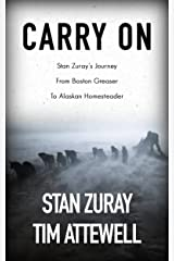 Carry On: Stan Zuray's Journey from Boston Greaser to Alaskan Homesteader Kindle Edition