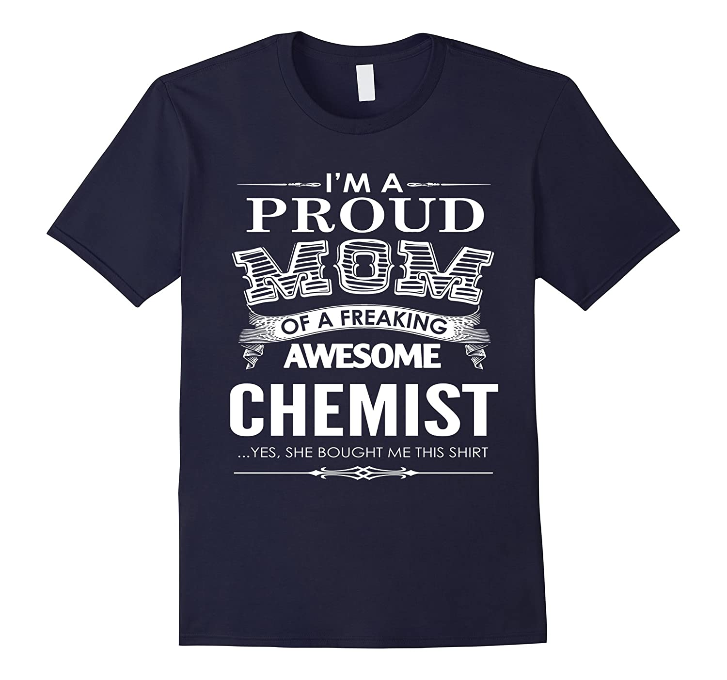 Im a proud Mom of a freaking Awesome chemist T-shirt-TD