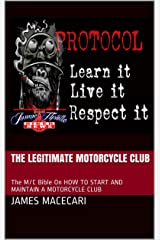The Legitimate Motorcycle Club: The M/C Bible On HOW TO START AND MAINTAIN A MOTORCYCLE CLUB (The New Age of Biking & Brotherhood Book 2) Kindle Edition