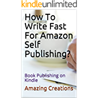 How To Write Fast For Amazon Self Publishing?: Book Publishing on Kindle