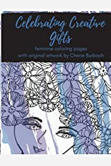 Celebrating Creative Gifts: feminine coloring pages with original artwork by Cherie Burbach Paperback