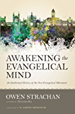 Awakening the Evangelical Mind: An Intellectual History of the Neo-Evangelical Movement