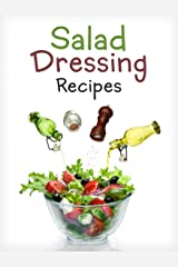 Top 50 Most Delicious Homemade Salad Dressing Recipes [A Salad Dressing Cookbook] (Recipe Top 50's Book 106) Kindle Edition