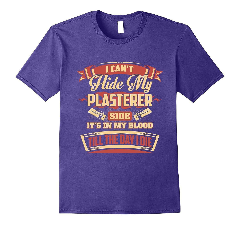 I Cant Hide My Plasterer T-Shirt-TJ