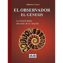 El Genesis: La ciencia detras del relato de la Creacion (Spanish Edition) May 14, 2018