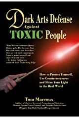 Dark Arts Defense Against Toxic People: How to Protect Yourself, Use Countermeasures, and Shine Your Light in the Real World Kindle Edition