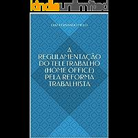 A REGULAMENTAÇÃO DO TELETRABALHO (HOME OFFICE) PELA REFORMA TRABALHISTA