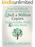 How to Publish Books on Amazon & Sell A Million Copies Using Kindle, Print & Audio Book (English Edition)