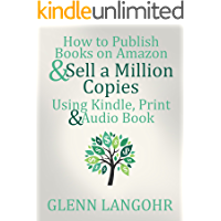 How to Publish Books on Amazon & Sell A Million Copies Using Kindle, Print & Audio Book