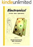 Electronics!: Circuits - Ideas -Applications (Simple Experiments with Transistors Book 1)