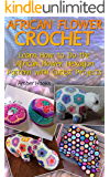 African Flower Crochet: Learn How to Do the African Flower Hexagon Pattern with Cutest Projects: (Crochet Stitches, Crochet Patterns)