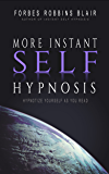 More Instant Self Hypnosis: Hypnotize Yourself As You Read