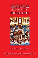 Orthodox Saints of the British Isles: Volume II — April - June Kindle Edition