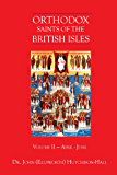 Orthodox Saints of the British Isles: Volume II — April - June