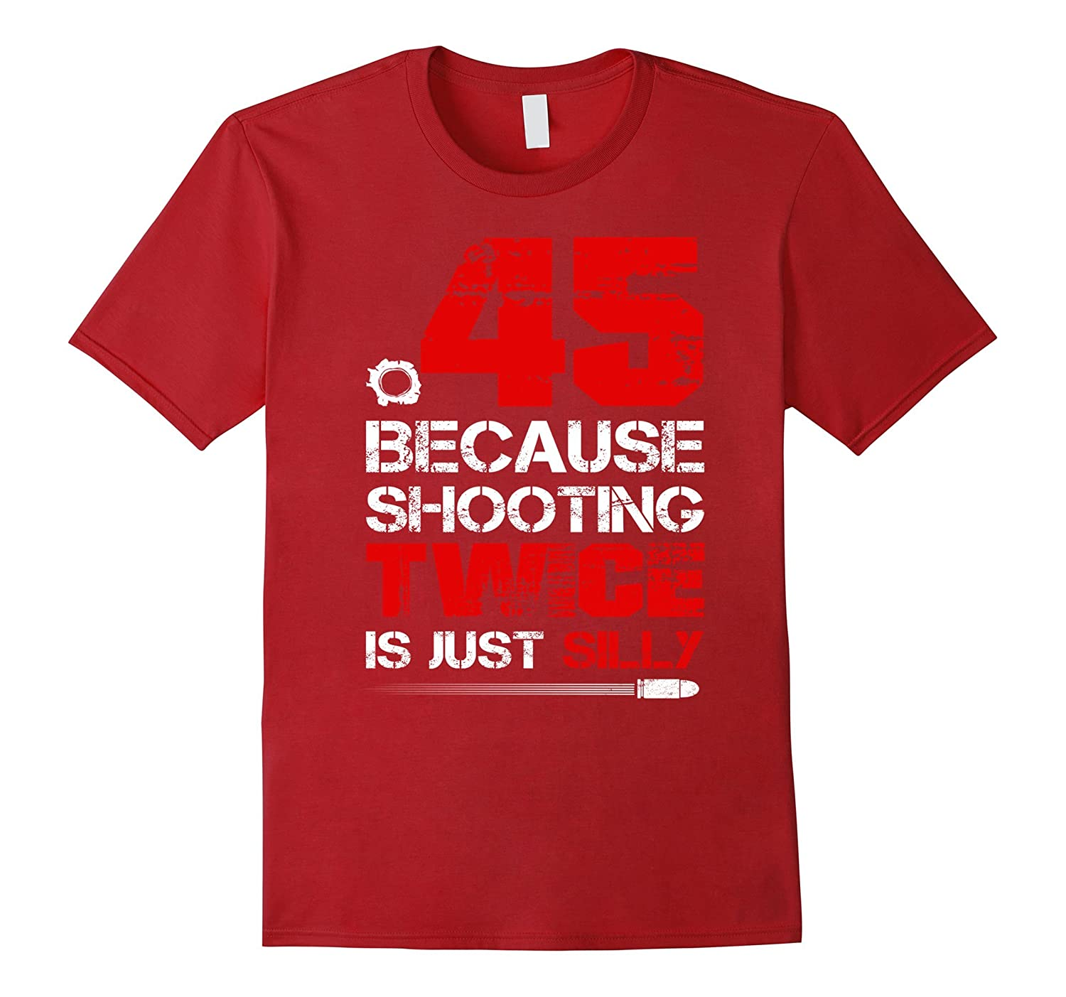 .45 Because Shooting Twice Is Just Silly T Shirt-BN