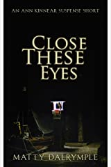 Close These Eyes: An Ann Kinnear Suspense Short (The Ann Kinnear Suspense Shorts)