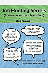 Job Hunting Secrets: (from someone who's been there) Kindle Edition