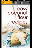 Coconut Flour Recipes : Low-Carb, Gluten-Free, Paleo Alternative to Wheat (English Edition)