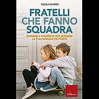 Fratelli che fanno squadra: Consigli e strategie per rendere la tua famiglia più forte (Italian Edition)