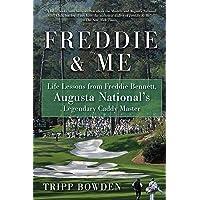 Freddie & Me: Life Lessons from Freddie Bennett, Augusta National's Legendary Caddy Master