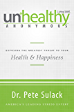Unhealthy Anonymous: Exposing the Greatest Threat to Your Health and Happiness