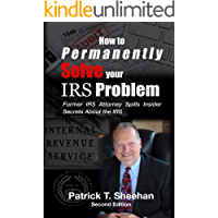 How to Permanently Solve your IRS Problem - 2. Edition: Former IRS Attorney Spills Insider Secrets About the IRS