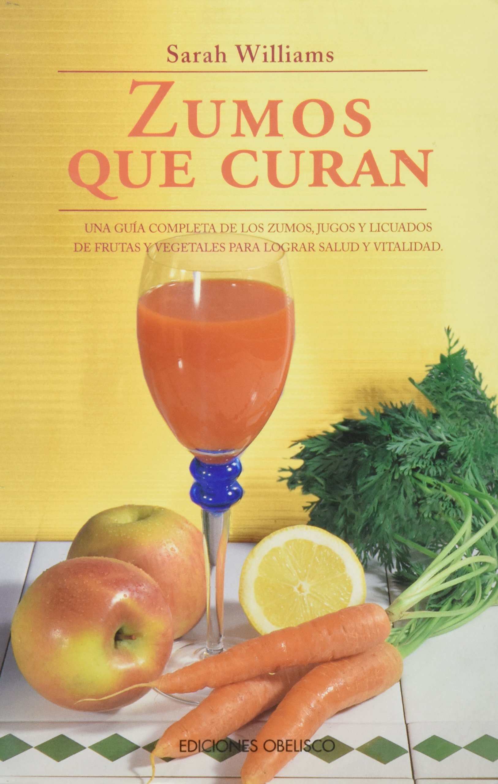 Zumos Que Curan / Curing Juices (Salud Y Vida Natural / Natural Health and Living) (Spanish Edition): Sarah Williams: 9788477204091: Amazon.com: Books