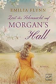 Zeit der Sehnsucht auf Morgan's Hall (Die Morgan-Saga 2) (German Edition)