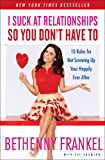 I Suck at Relationships So You Don't Have To: 10 Rules for Not Screwing Up Your Happily Ever After (English Edition)