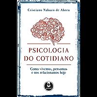 Psicologia do Cotidiano: Como Vivemos, Pensamos e nos Relacionamos Hoje