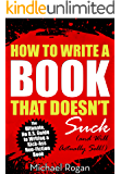 How to Write a Book That Doesn't Suck and Will Actually Sell: The Ultimate, No B.S. Guide to Writing a Kick-Ass Non-Fiction Book (English Edition)