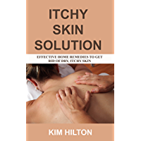 Itchy Skin Solution: Effective Home Remedies to Get Rid of Dry, Itchy Skin (English Edition)