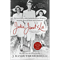Jackie, Janet & Lee: The Secret Lives of Janet Auchincloss and Her Daughters Jacqueline Kennedy Onassis and Lee…