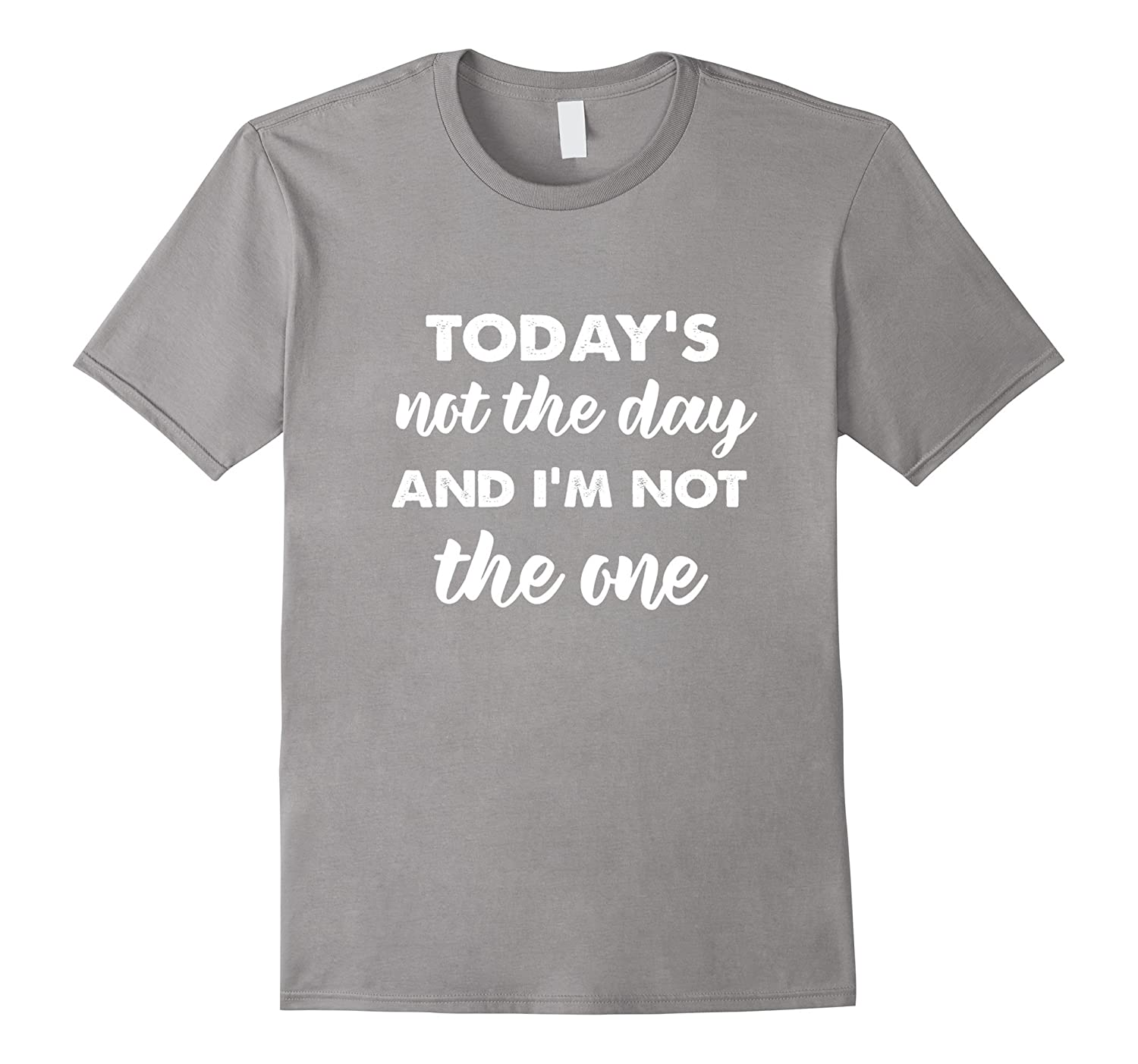 Todays not the day and Im not the one funny mom t-shirt-PL