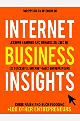 Internet Business Insights: Lessons Learned and Strategies Used by 101 Successful Internet-Based Entrepreneurs (Internet Business Books Book 1) Kindle Edition