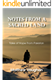 Notes From A Sacred Land: Tales of Hope from Pakistan