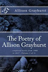 The Poetry of Allison Grayhurst - completed works from 1988 to 2017 (Volume 5 of 5) Kindle Edition