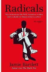 Radicals: Wie Außenseiter die Welt verändern wollen und weshalb wir ihnen zuhören sollten (German Edition) Kindle Edition