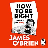 How to Be Right: .in a world gone wrong