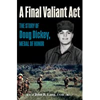 Image for A Final Valiant Act: The Story of Doug Dickey, Medal of Honor