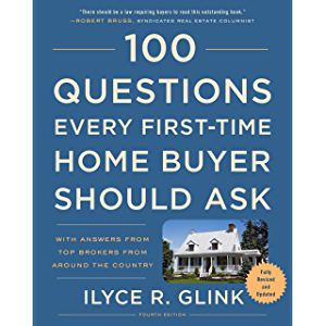 100 Questions Every First-Time Home Buyer Should Ask, Fourth Edition: With Answers from Top Brokers from Around the…