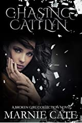 Chasing Caitlyn (A Broken Girl Collection Book 1) Kindle Edition