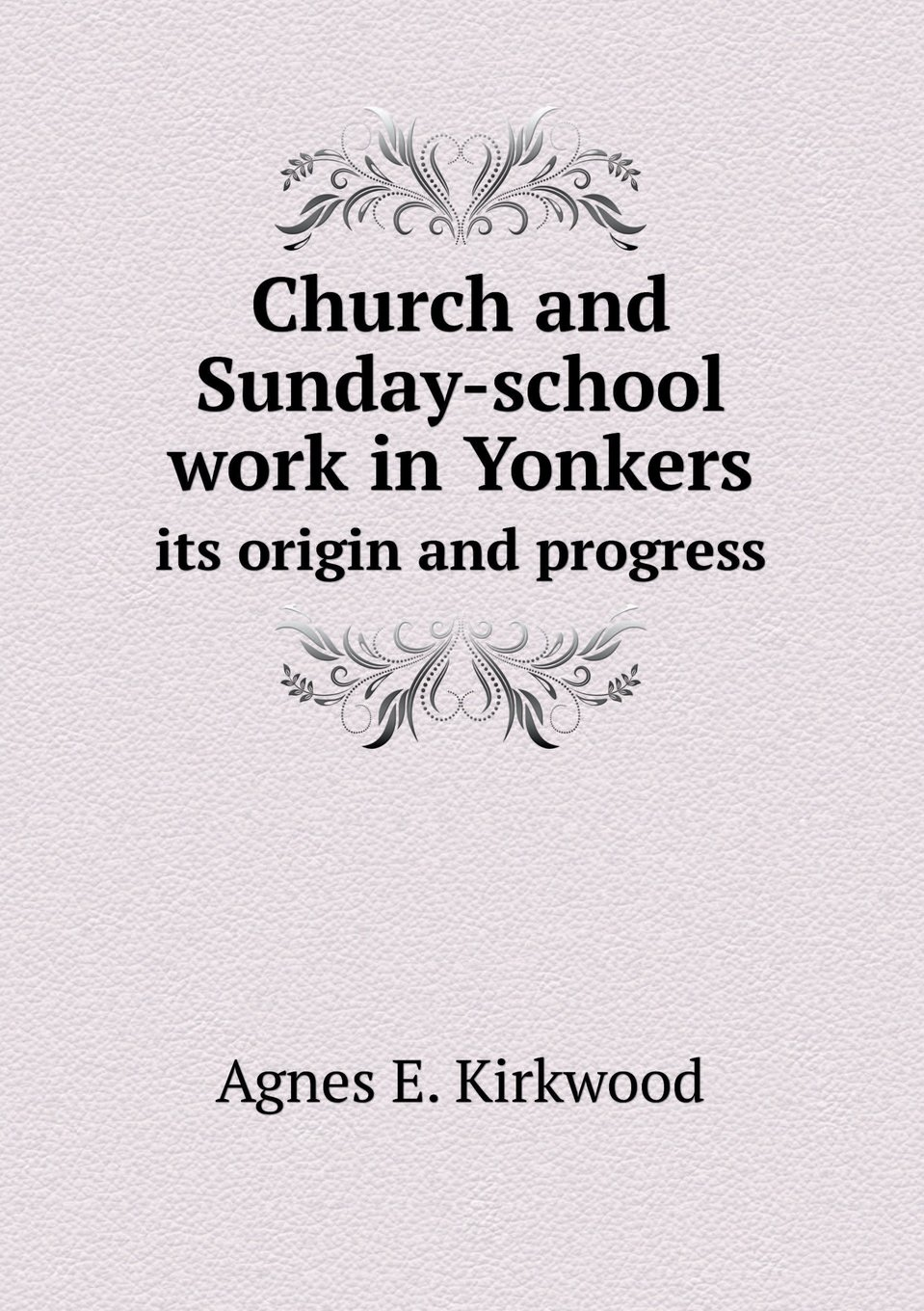 Download Church and Sunday-school work in Yonkers its origin and progress pdf epub