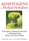 Adaptogens in Medical Herbalism: Elite Herbs and Natural Compounds for Mastering Stress, Aging, and Chronic Disease